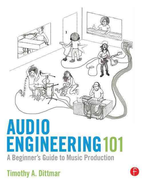 Audio Engineering 101 By Dittmar, Tim